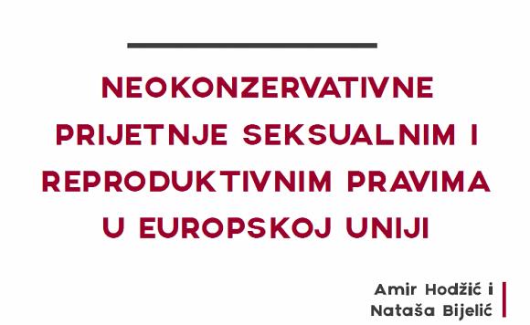 NEOKONZERVATIVNE PRIJETNJE SEKSUALNIM I REPRODUKTIVNIM PRAVIMA U EUROPSKOJ UNIJI